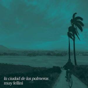 """Muy Fellini - """"La Ciudad de las palmeras"""""""