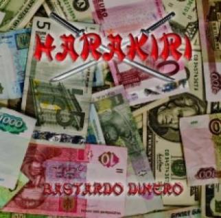 """Harakiri - """"Bastardo Dinero"""""""